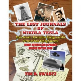 Lost Journals of Nikola Tesla: Time Travel - Alternative Energy and the Secret of Nazi Flying Saucers 2ed.